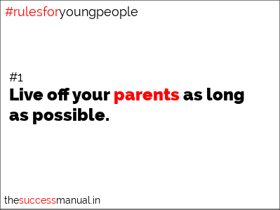 rule 1 live off your parents